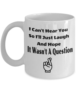 I Can't Hear You So I'll Just Laugh And Hope It Wasn't A Question - Funny Deaf 11oz 15oz Coffee Mug - Gift For Accessibility And Sign Language