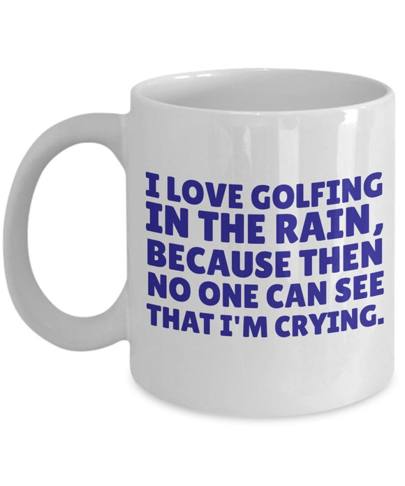 Golf Funny Coffee Mug - I Love Golfing In The Rain Because Then No One Can See That I'm Crying - Best Gift For Friend,Coworker,Boss,Secret Santa,Birthday,Husband,Wife,Girlfriend,Boyfriend(White)