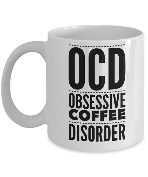 OCD Obsessive Coffee Disorder - Funny - 11oz 15oz Coffee Mug - Gift