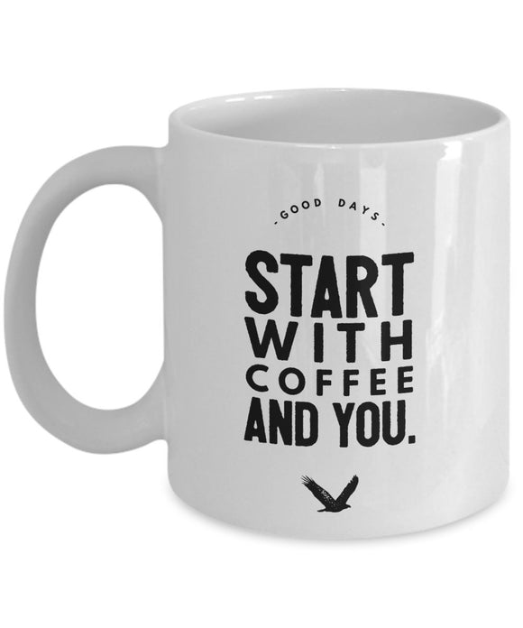 Good Days Start With Coffee And You - Loving 11oz 15oz Coffee Mug - Gift