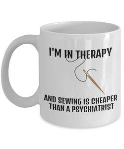 Sewing Funny Coffee Mug - Best Gift For Friend,Coworker,Boss,Secret Santa,Birthday,Husband,Wife,Girlfriend,Boyfriend (White) - I'm In Therapy And Sewing Is Cheaper Than A Psychiatrist