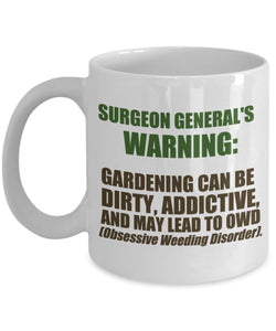 Gardening Funny Coffee Mug - Surgeon General's Warning Gardening Can Be Dirty Addictive And May Lead To OWD Obsessive Weeding Disorder - Best Gift for Friend,Boss,Secret Santa,birthday,Boyfriend