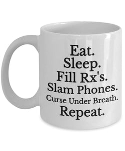 Pharmacist Funny Coffee Mug - Best Gift For Friend,Coworker,Boss,Secret Santa,Birthday,Husband,Wife,Girlfriend,Boyfriend (White) - Eat Sleep Fill Rx's Slam Phones Curse Under Breath Repeat