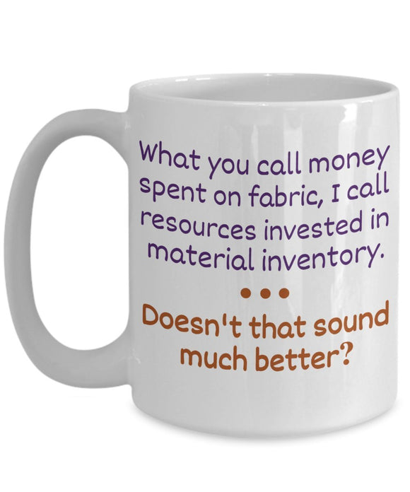 Sewing Funny Coffee Mug - Best Quilting Gift For Friend,Coworker,Boss,Secret Santa,Birthday,Husband,Wife,Girlfriend,Boyfriend (White) - Money Spent On Fabric is Inventory Doesn't - Sound Better
