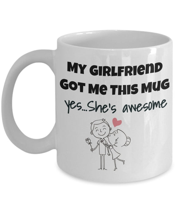 My Girlfriend Got Me This Mug Yes She's Awesome - Valentine Day - Love - Romantic Gift 11oz 15oz Coffee Mug