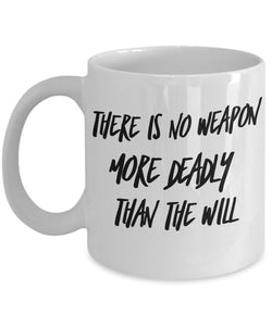 There Is No Weapon More Deadly Than The Will - Motivational - 11oz 15oz coffee mug - Great gift idea for BFF/Friend/Coworker/Boss/Secret Santa/birthday/Husband/Wife/girlfriend/Boyfriend (White)