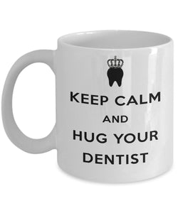 Keep Calm and Hug Your Dentist Funny Present - 11oz 15oz Coffee Mug - for BFF, Friend, coworker,Boss, Secret Santa,birthday, Wife,girlfriend (White)
