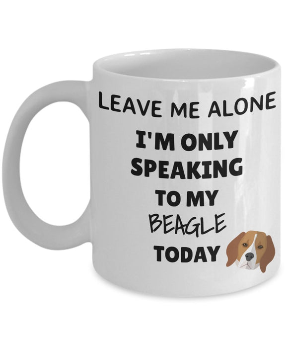Leave Me Alone I'm Only Speaking to My Beagle Today - Funny mug for pet lover, dog parent - gift idea for BFF, Friend, coworker/Boss, Secret Santa/birthday, Wife/girlfriend (White)