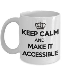 Keep Calm And Make It Accessible - inspirational - 11oz 15oz Coffee Mug - Great gift idea for BFF, Friend, coworker/Boss, Secret Santa/birthday, Wife/girlfriend (White)