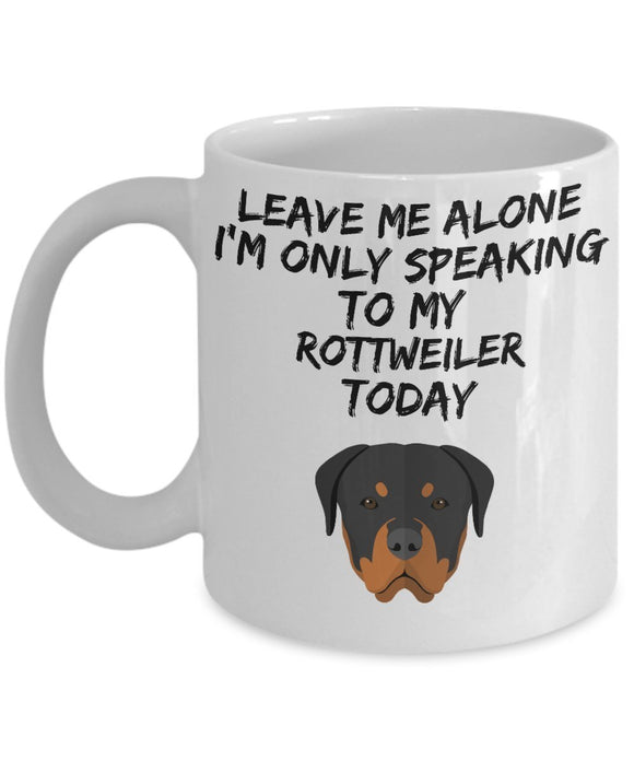 Leave Me Alone I'm Only Speaking to My Rottweiler Today - Funny mug for pet lover, dog parent - gift idea for BFF, Friend, coworker/Boss, Secret Santa/birthday, Wife/girlfriend (White)