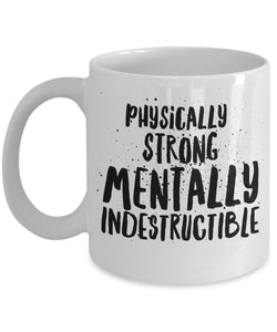 Physically Strong Mentally Indestructible - Motivational - 11oz 15oz coffee mug - Great gift idea for BFF/Friend/Coworker/Boss/Secret Santa/birthday/Husband/Wife/girlfriend/Boyfriend (White)