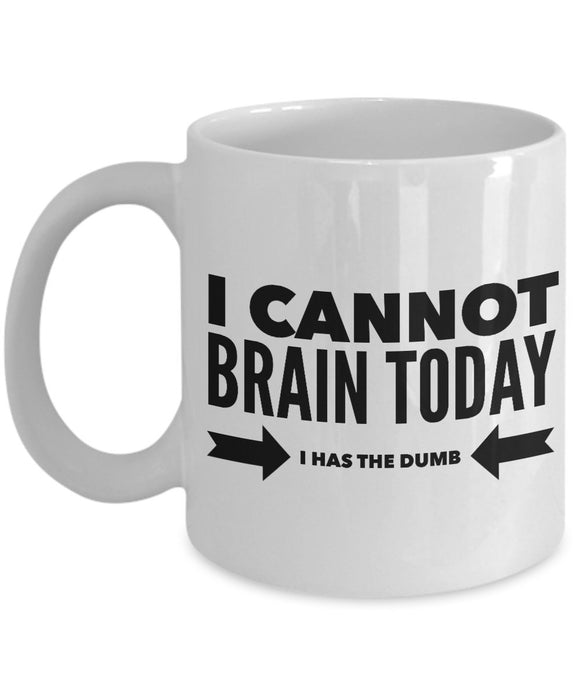 I Cannot Brain Today I Has The Dumb - Funny - 11oz 15oz Coffee Mug - Gift