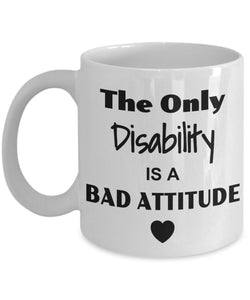 The Only Disability Is A Bad Attitude - FUNNY - 11oz 15oz mug Great gift idea for BFF, Friend, coworker/Boss, Secret Santa/birthday, (Wife/girlfriend (White
