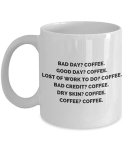 Bad Day Good Day Lost of Work To Do Bad Credit Dry Skin - Funny - 11oz 15oz Coffee Mug - Gift