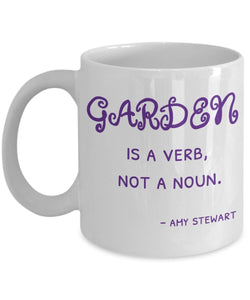 Gardening Funny Coffee Mug - Garden Is A Verb Not A Noun Amy Stewart - Best gift for Friend,coworker,Boss,Secret Santa,birthday, Husband,Wife,girlfriend,boyfriend (White)