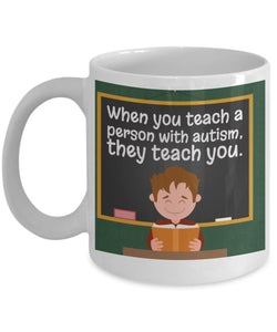 Autism Inspirational Coffee Mug - When You Teach A Person With Autism They Teach You - Best gift for Friend,coworker,Boss,Secret Santa,birthday, Husband,Wife,girlfriend,boyfriend (White)