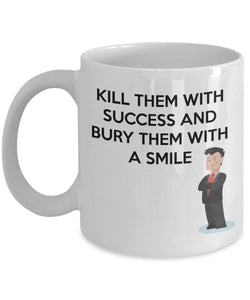Kill Them With Success And Bury Them With A Smile - Motivational - Coffee Mug - Great gift idea for BFF/Friend/Coworker/Boss/Secret Santa/birthday/Husband/Wife/girlfriend/Boyfriend