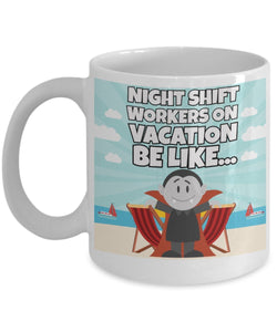 Night Shift Workers On Vacation Be Like - Funny Nurse Coffee Mug - Best gift for BFF, Friend, coworker,Boss,Secret Santa,birthday, Husband,Wife,girlfriend (White)