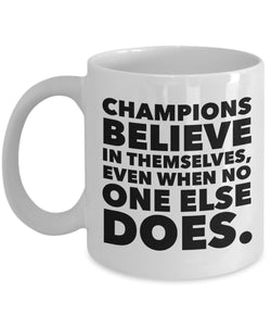 Champions believe in themselves, even when no one else does - Inspirational - 11oz 15oz Coffee Mug - Great gift idea for BFF/Friend/Coworker/Boss/Secret Santa/birthday/Husband/Wife/girl/Boy (White)
