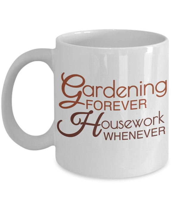 Gardening Funny Coffee Mug - Gardening Forever Housework Whenever - Best gift for Friend,coworker,Boss,Secret Santa,birthday, Husband,Wife,girlfriend,boyfriend (White)