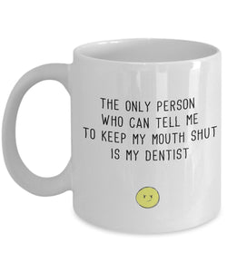 Funny only person who can tell me to keep my mouth shut - 11oz 15oz Coffee Mug - for BFF, Friend, coworker,Boss, Secret Santa,birthday, Wife,girlfriend (White)