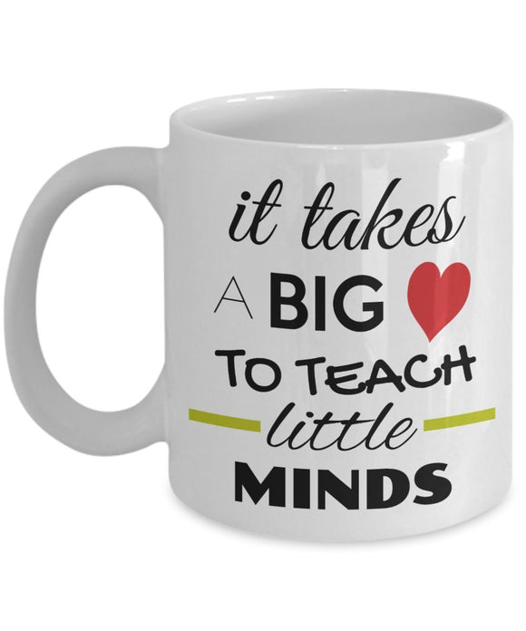 It Takes a Big Heart To Teach Little Minds - Inspirational - 11oz 15oz Coffee Mug - Great gift idea for BFF/Friend/Coworker/Boss/Secret Santa/birthday/Husband/Wife/girlfriend/Boyfriend (White)