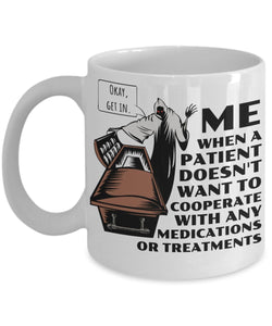Me When A Patient Doesn't Want To Cooperate With Any Medications Or Treatments - Funny Nurse Coffee Mug - gift for Friend, coworker,Boss,Secret Santa,birthday, Husband,Wife,girlfriend (White)