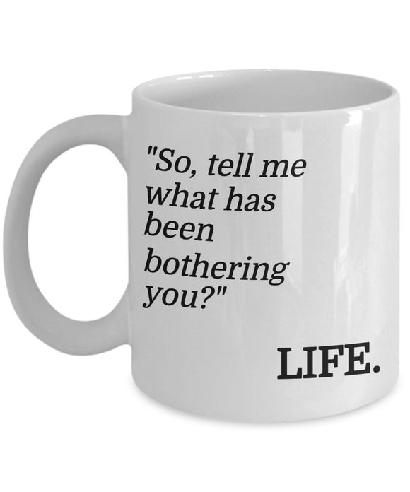 Psychologist Funny Coffee Mug - Best Gift For Friend,Coworker,Boss,Secret Santa,Birthday,Husband,Wife,Girlfriend,Boyfriend (White) - So Tell Me What Has Been Bothering You Life