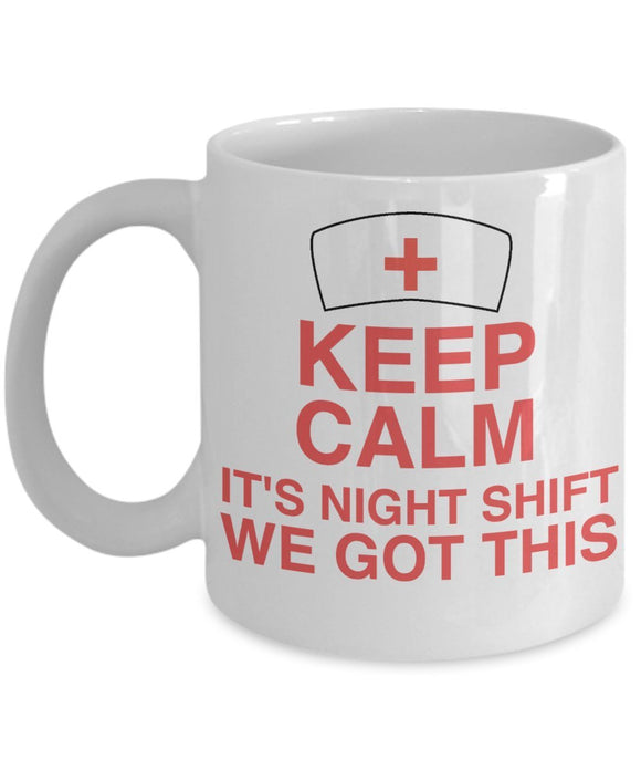 Keep Calm It's Night Shift We Got This - Funny Nurse Coffee Mug - Best gift for BFF, Friend, coworker,Boss,Secret Santa,birthday, Husband,Wife,girlfriend (White)