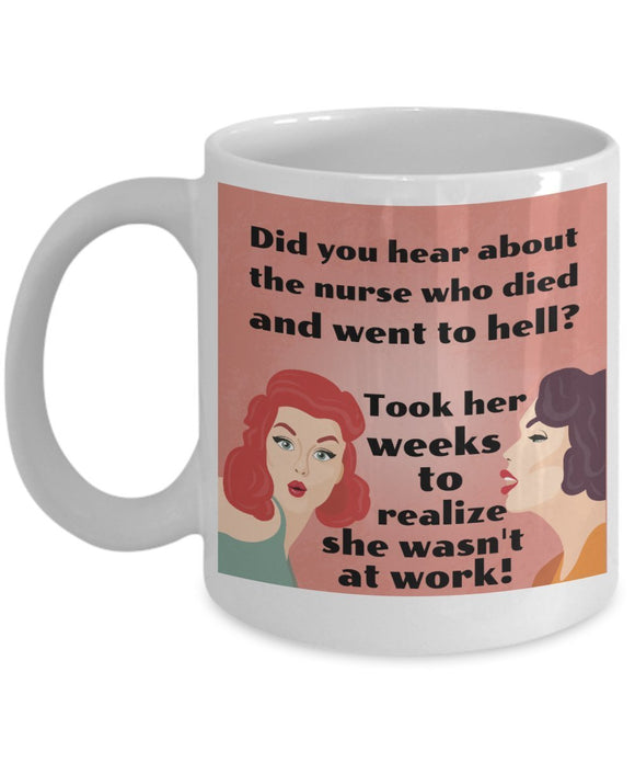 Nurse Funny Coffee Mug - Did You Hear About The Nurse Who Died And Went To Hell Took Her Weeks To Realize She Wasn't At Work - gift for Friend,Boss,Secret Santa,birthday, Husband,Wife,girlfriend