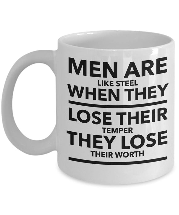 Men Are Like Steel When They Lose Their Temper They Lose Their Worth - Motivational - Coffee Mug - Great gift idea for BFF/Friend/Coworker/Boss/Secret Santa/birthday/Husband/Wife/Girl/Boy (White)