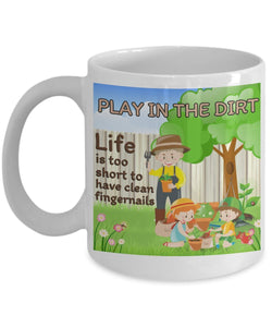 Gardening Funny Coffee Mug - Play In The Dirt Life Is Too Short To Have Clean Fingernails - Best gift for Friend,coworker,Boss,Secret Santa,birthday, Husband,Wife,girlfriend,boyfriend (White)