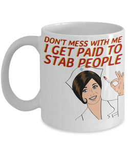 Funny Nurse Coffee Mug - Don't Mess With Me I Get Paid To Stab People - Best gift for BFF, Friend, coworker,Boss,Secret Santa,birthday, Husband,Wife,girlfriend (White)