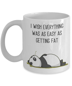 I Wish Everything Was As Easy As Getting Fat - Funny Panda 11oz 15oz Coffee Mug - Great Fun gift idea for BFF, Friend, coworker,Boss, Secret Santa,birthday, Wife,girlfriend (White)