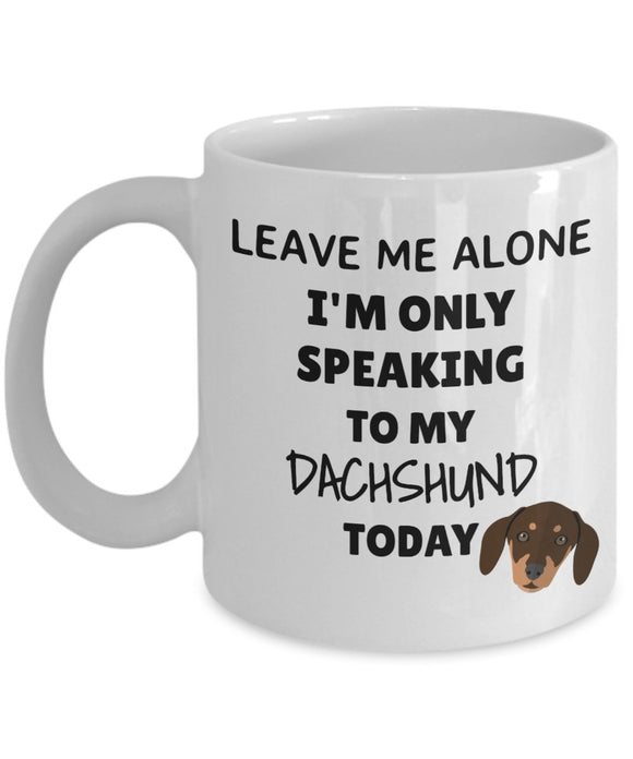 Leave Me Alone I'm Only Speaking to My Dachshund Today - Funny mug for pet lover, dog parent - gift idea for BFF, Friend, coworker/Boss, Secret Santa/birthday, Wife/girlfriend (White)