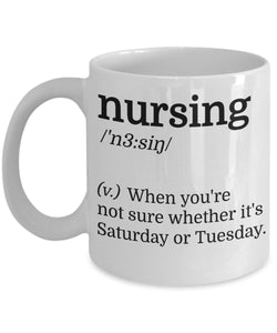 Nursing When You're Not Sure Whether It's Saturday Or Tuesday - Funny Nurse Coffee Mug - Best gift for BFF, Friend, coworker,Boss,Secret Santa,birthday, Husband,Wife,girlfriend (White)