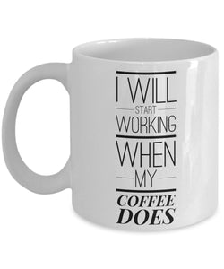 I Will Start Working When My Coffee Does - Funny - 11oz 15oz Coffee Mug - Gift