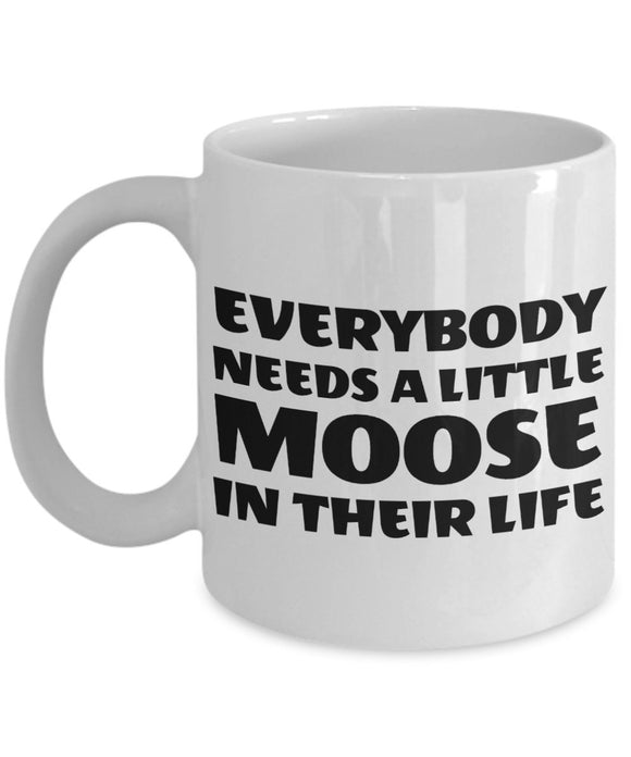 Moose Funny Coffee Mug - Best Gift For Friend,Coworker,Boss,Secret Santa,Birthday,Husband,Wife,Girlfriend,Boyfriend (White) - Everybody Needs A Little Moose In Their Life