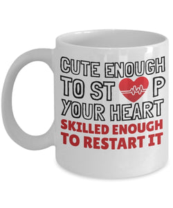 Cute Enough to Stop Your Heart Skilled Enough to Restart It - Funny Nurse Coffee Mug - Best gift for BFF, Friend, coworker,Boss,Secret Santa,birthday, Husband,Wife,girlfriend (White)