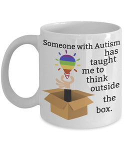 Autism Inspirational Coffee Mug - Someone With Autism Has Taught Me To Think Outside The Box - Best gift for Friend,coworker,Boss,Secret Santa,birthday,Husband,Wife,girlfriend,boyfriend (white)