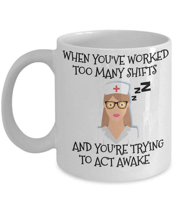 When You've Worked Too Many Shifts And You're Trying To Act Awake - Funny Nurse Coffee Mug - Best gift for BFF, Friend, coworker,Boss,Secret Santa,birthday, Husband,Wife,girlfriend (White)