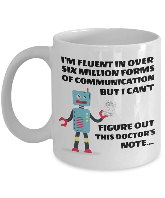 Pharmacist Funny Coffee Mug - Gift For Friend,Boss,Secret Santa,Birthday,Husband,Wife,Boyfriend - I'm Fluent In Over Six Million Forms Of Communication But I Can't Figure Out This Doctor's Note