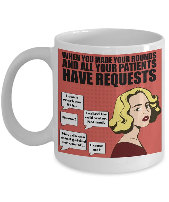 When You Made Your Rounds And All Your Patients Have Requests - Funny Nurse Coffee Mug - Best gift for BFF, Friend, coworker,Boss,Secret Santa,birthday, Husband,Wife,girlfriend (White)