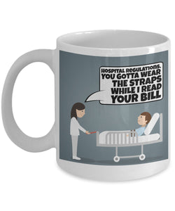Funny Nurse Coffee Mug - Hospital Regulations You Gotta Wear The Straps While I Read Your Bill - Best gift for BFF, Friend, coworker,Boss,Secret Santa,birthday, Husband,Wife,girlfriend (White)