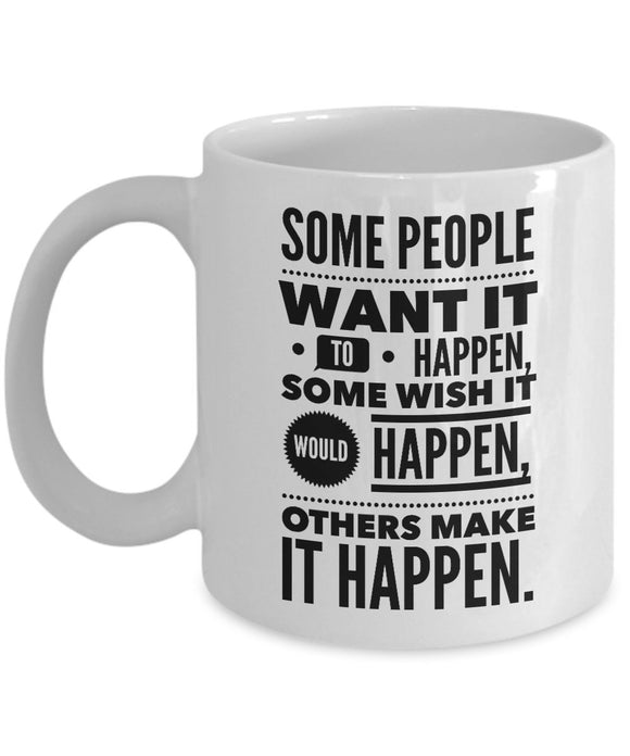 Some people want it to happen, some wish it would happen, others Make It Happen - Coffee Mug - Best Gift idea for BFF/Friend/Coworker/Boss/Secret Santa/birthday/Husband/Wife/girl/Boy (White)
