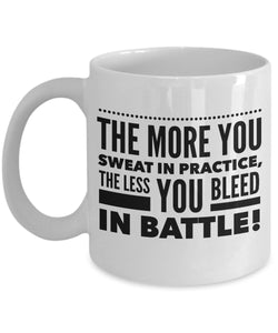 The more you sweat in practice the less you bleed in battle - Motivational - 11oz 15oz Coffee Mug - Great gift idea for BFF/Friend/Coworker/Boss/Secret Santa/birthday/Husband/Wife/Girl/Boy (White)