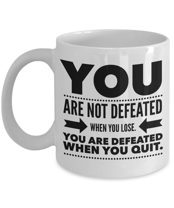 You Are Not Defeated When You Lose You Are Defeated When You Quit - Inspiration - 11oz 15oz Coffee Mug - Gift