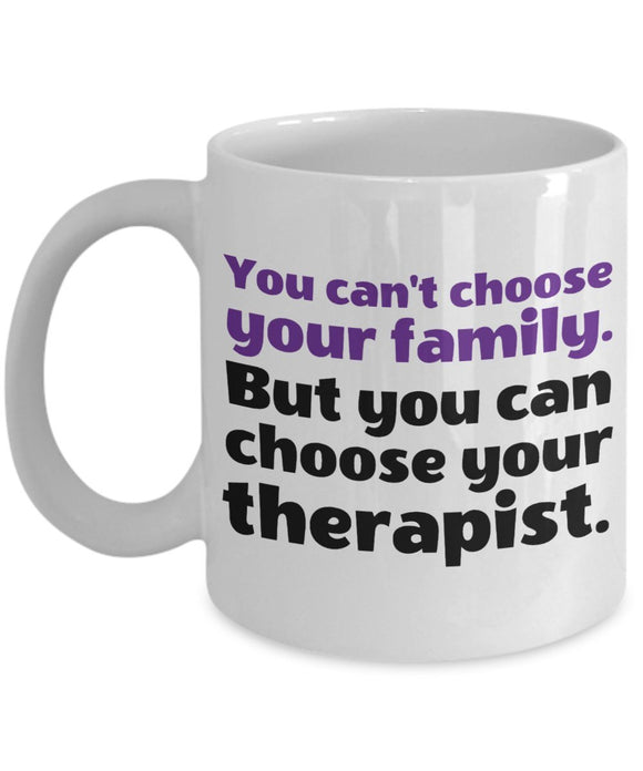 Psychologist Funny Coffee Mug - Gift For Friend,Coworker,Boss,Secret Santa,Birthday,Husband,Wife,Girlfriend,Boyfriend (White) - You Can't Choose Your Family But You Can Choose Your Therapist