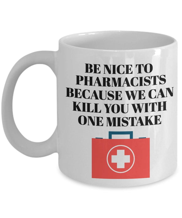 Pharmacist Funny Coffee Mug - Best Gift For Friend,Coworker,Boss,Secret Santa,Birthday,Husband,Wife,Girlfriend,Boyfriend (White) - Be Nice To Pharmacists Because We Can Kill You With One Mistake