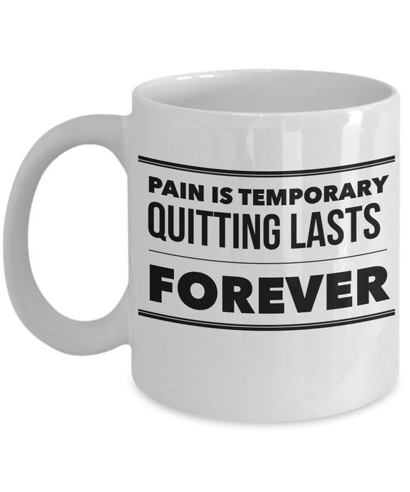 Pain Is Temporary Quitting Lasts Forever - Motivational - 11oz 15oz coffee mug - Great gift idea for BFF/Friend/Coworker/Boss/Secret Santa/birthday/Husband/Wife/girlfriend/Boyfriend (White)